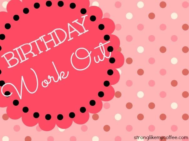 Birthday Work Out (stronglikemycoffee.com)