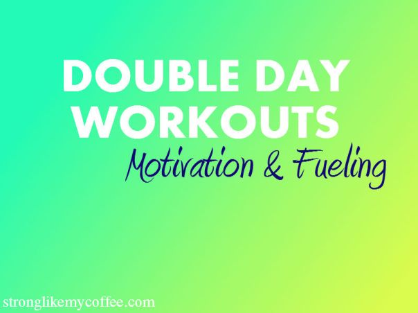 Double Day Workouts on the blog Stronglikemycoffee.com
