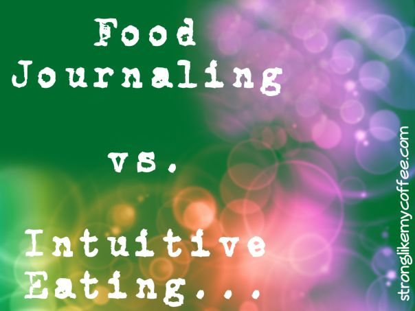 Food Journaling vs. Intuitive Eating (stronglikemycoffee.com)