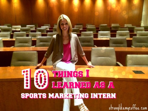 10 things I learned as a Sports Marketing Intern  stronglikemycoffee.com
